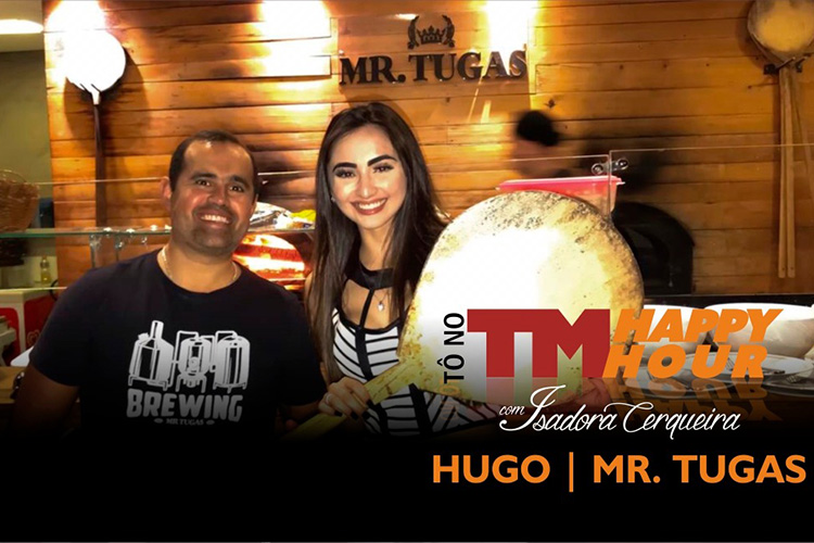 Imagem: #Tonotmhappyhour com Isadora Cerqueira: Hugo Mr.Tugas