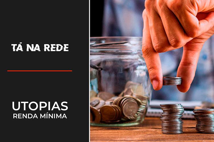 Imagem: Utopia: renda mínima  Tá na Rede