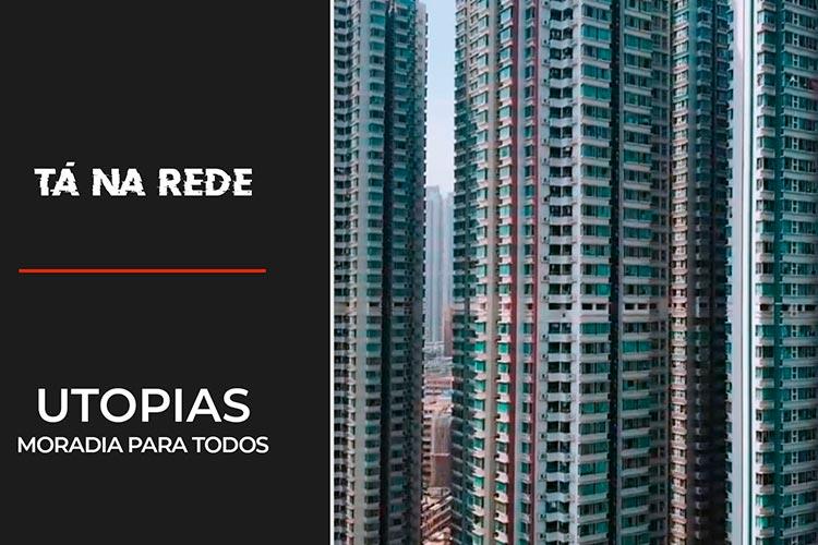 Imagem: Utopias: moradia para todos | Tá na Rede